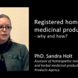 PhD Sandra Holt – Registered homeopathic medicinal products – why and how?